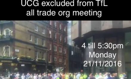 UCG Excluded From TfL Meeting…. Is It All For One And One For All ? Should Trade Leaders Tell Mike Brown To Jog On.